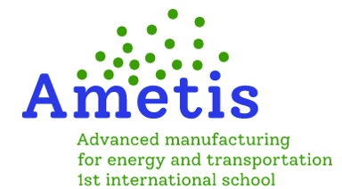 AMETIS - ADVANCED MANUFACTURING FOR ENERGY AND TRANSPORTATION INTERNATIONAL SCHOOL